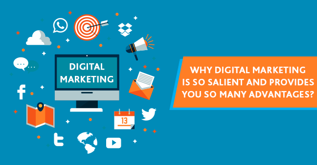 Why Digital Marketing is so salient and provides you so many advantages?