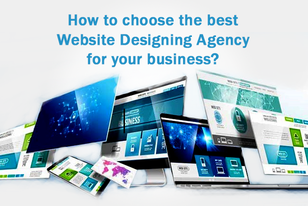 Choose the best website designing agency for your business