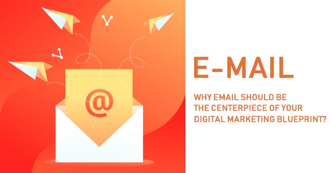 Why Email Should be the Centerpiece of Your Digital Marketing Blueprint