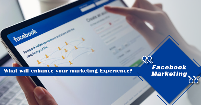 "What will enhance your marketing Experience? ""Facebook Marketing"""