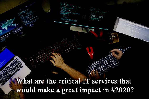 critical IT services that would make a great impact in #2020