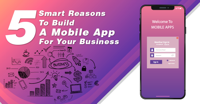 5 Smart Reasons To Build A Mobile App For Your Business