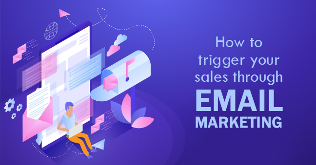 Trigger your sales through Email Marketing